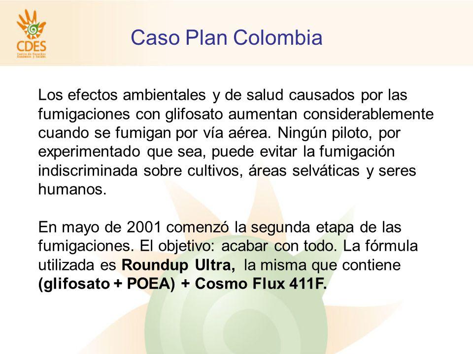 Caso Plan Colombia Los efectos ambientales y de salud causados por las fumigaciones con glifosato aumentan considerablemente cuando se fumigan por vía aérea.