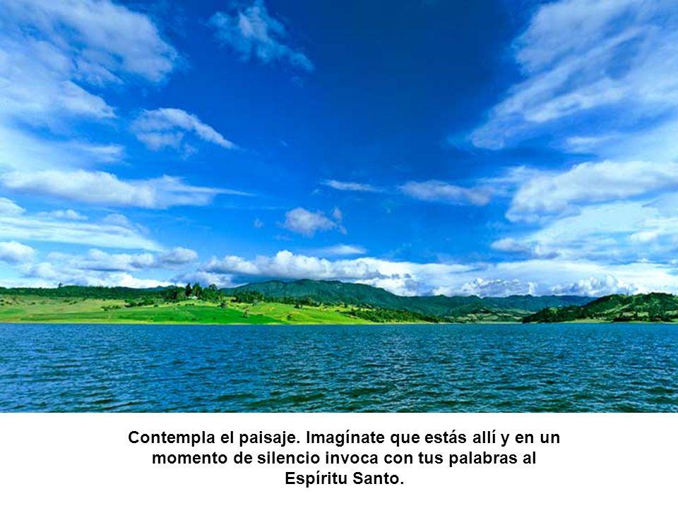 Contempla el paisaje. Imagínate que estás allí y en un momento de silencio invoca con tus palabras al Espíritu Santo.