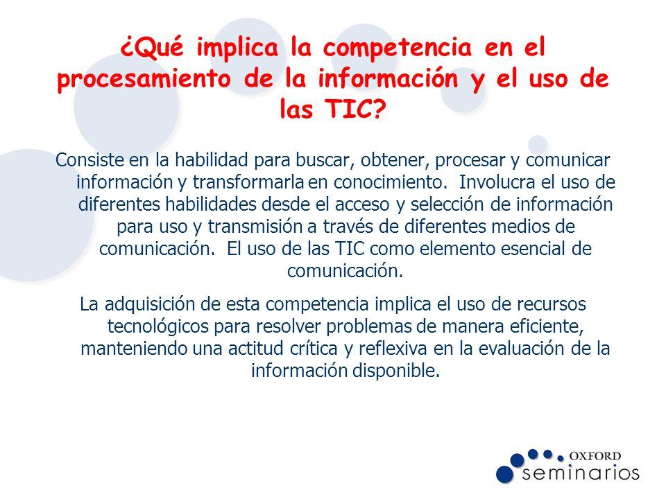 ¿Qué implica la competencia en el procesamiento de la información y el uso de las TIC? Consiste en la habilidad para buscar, obtener, procesar y comun