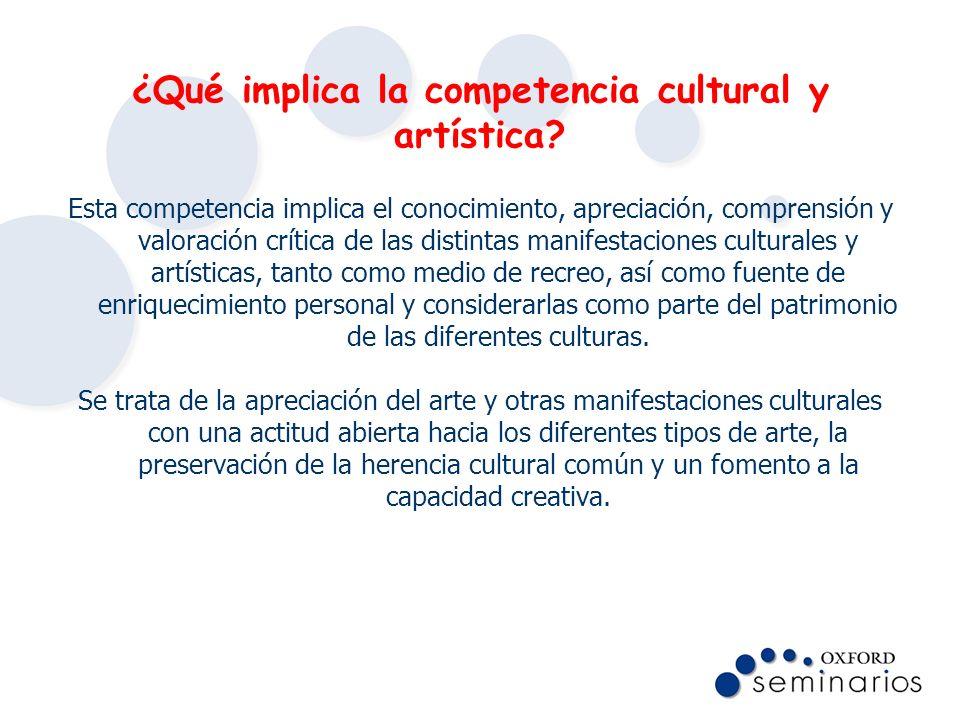 ¿Qué implica la competencia cultural y artística? Esta competencia implica el conocimiento, apreciación, comprensión y valoración crítica de las disti