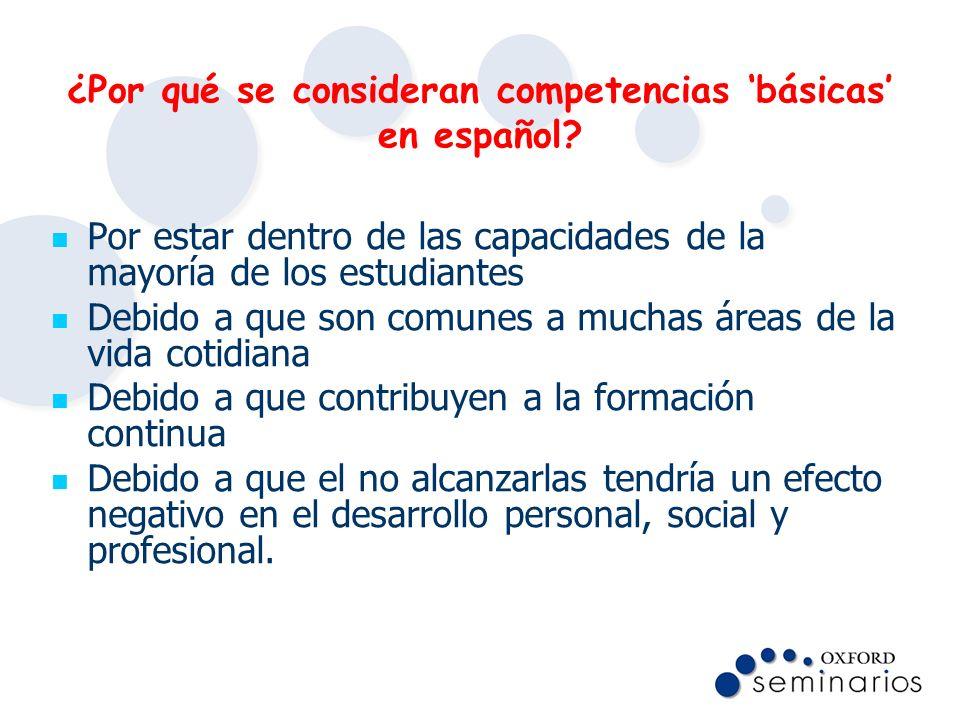 ¿Por qué se consideran competencias básicas en español? Por estar dentro de las capacidades de la mayoría de los estudiantes Debido a que son comunes