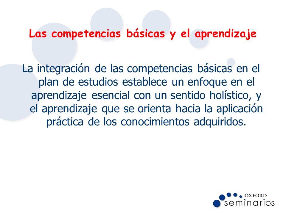 Las competencias básicas y el aprendizaje La integración de las competencias básicas en el plan de estudios establece un enfoque en el aprendizaje ese
