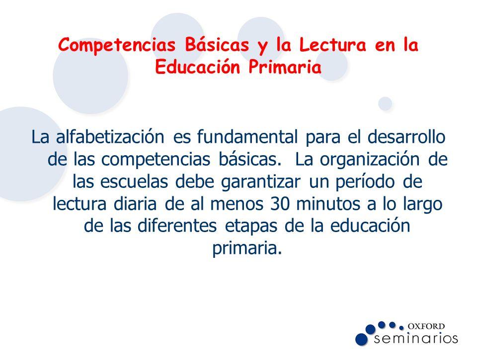 Competencias Básicas y la Lectura en la Educación Primaria La alfabetización es fundamental para el desarrollo de las competencias básicas. La organiz