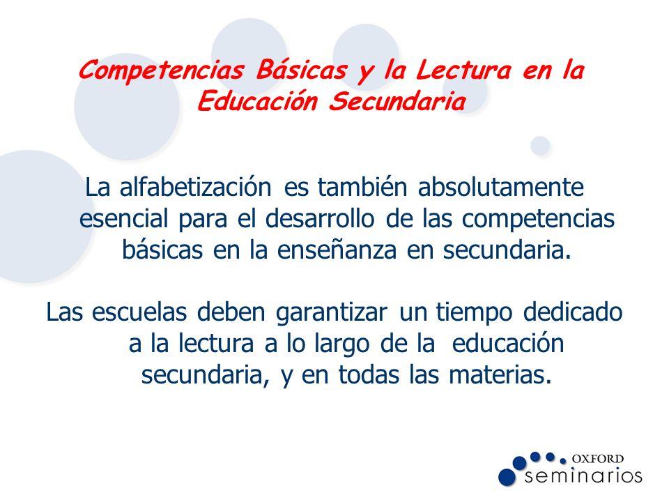 La alfabetización es también absolutamente esencial para el desarrollo de las competencias básicas en la enseñanza en secundaria. Las escuelas deben g