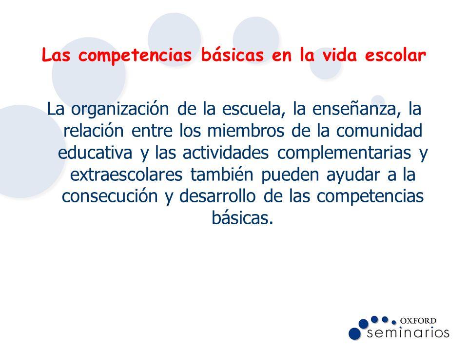 Las competencias básicas en la vida escolar La organización de la escuela, la enseñanza, la relación entre los miembros de la comunidad educativa y la