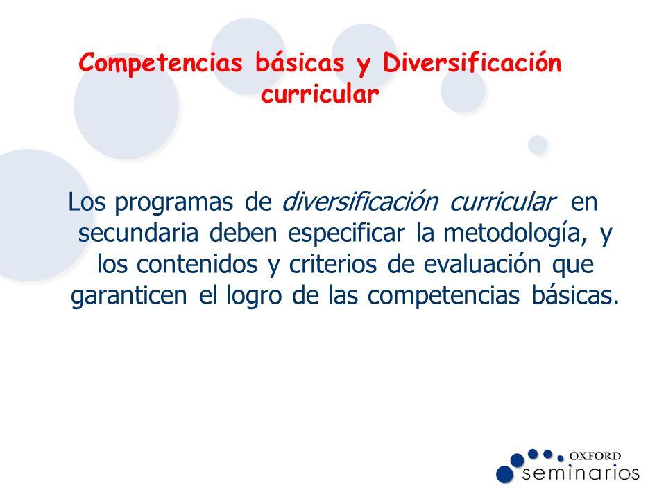 Competencias básicas y Diversificación curricular Los programas de diversificación curricular en secundaria deben especificar la metodología, y los co
