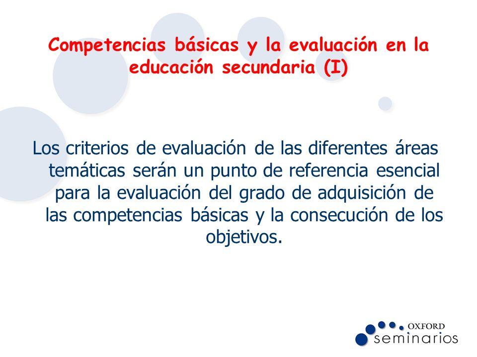 Competencias básicas y la evaluación en la educación secundaria (I) Los criterios de evaluación de las diferentes áreas temáticas serán un punto de re