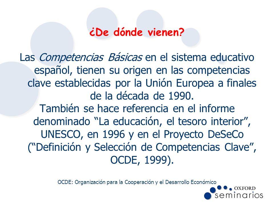 ¿De dónde vienen? Las Competencias Básicas en el sistema educativo español, tienen su origen en las competencias clave establecidas por la Unión Europ