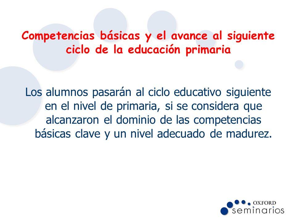 Competencias básicas y el avance al siguiente ciclo de la educación primaria Los alumnos pasarán al ciclo educativo siguiente en el nivel de primaria,