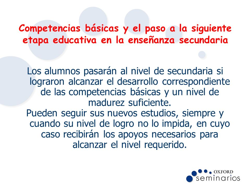 Competencias básicas y el paso a la siguiente etapa educativa en la enseñanza secundaria Los alumnos pasarán al nivel de secundaria si lograron alcanz
