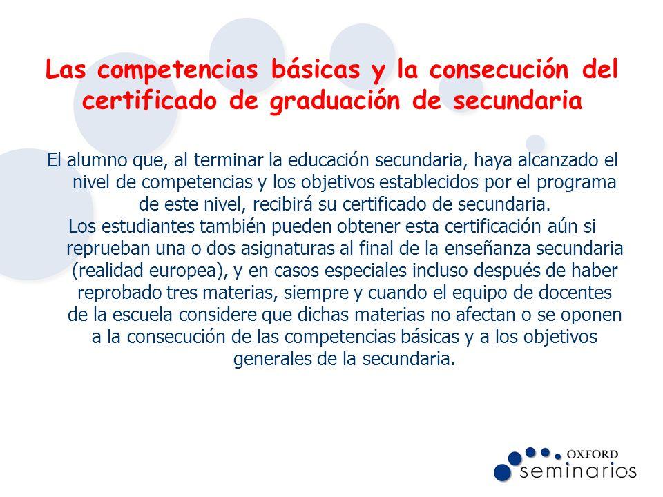 Las competencias básicas y la consecución del certificado de graduación de secundaria El alumno que, al terminar la educación secundaria, haya alcanza