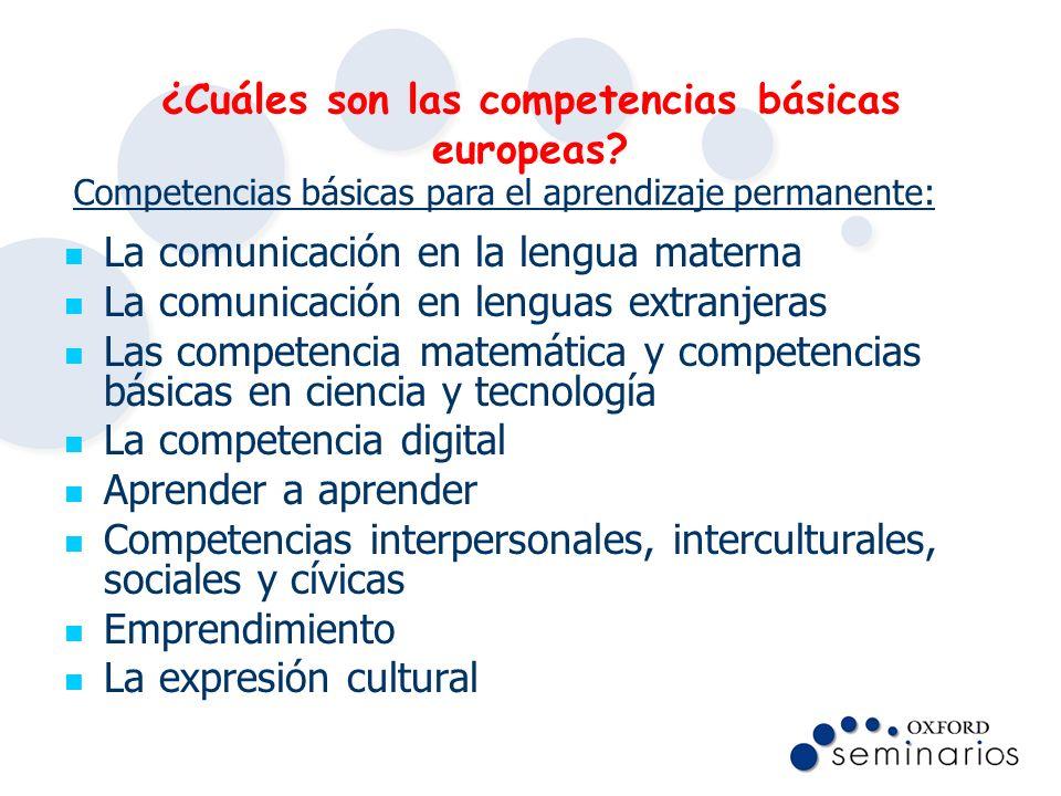 ¿Cuáles son las competencias básicas europeas? La comunicación en la lengua materna La comunicación en lenguas extranjeras Las competencia matemática