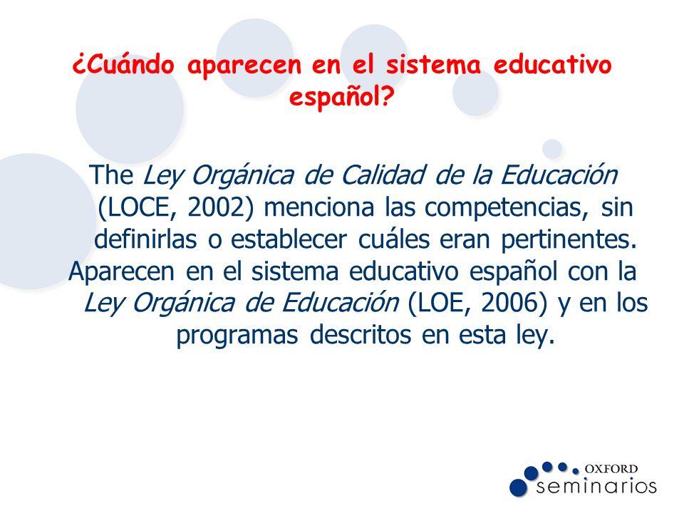 ¿Cuándo aparecen en el sistema educativo español? The Ley Orgánica de Calidad de la Educación (LOCE, 2002) menciona las competencias, sin definirlas o