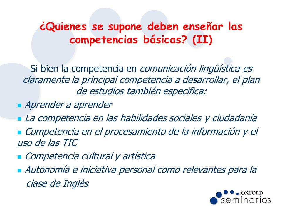 ¿Quienes se supone deben enseñar las competencias básicas? (II) Si bien la competencia en comunicación lingüística es claramente la principal competen