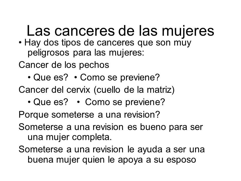 Las canceres de las mujeres Hay dos tipos de canceres que son muy peligrosos para las mujeres: Cancer de los pechos Que es.