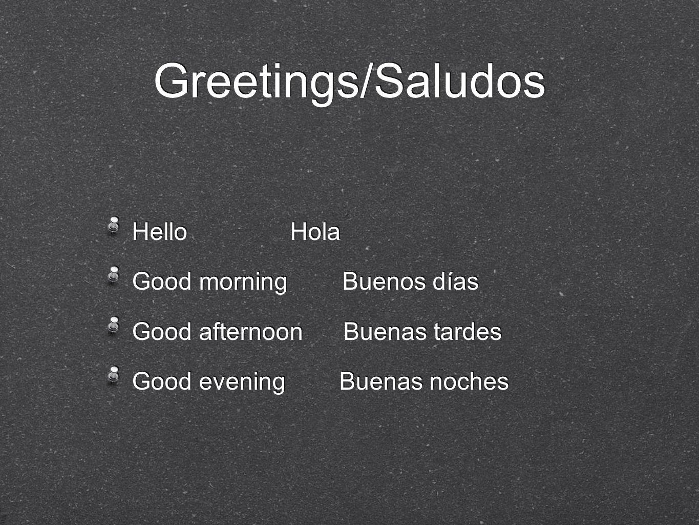 Hello Hola Good morning Buenos días Good afternoon Buenas tardes Good evening Buenas noches Hello Hola Good morning Buenos días Good afternoon Buenas