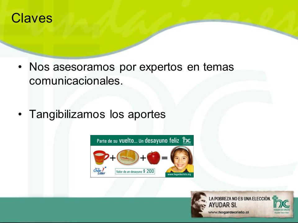 Claves Nos asesoramos por expertos en temas comunicacionales. Tangibilizamos los aportes