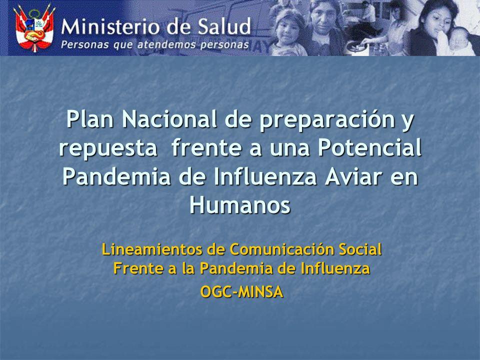 Plan Nacional de preparación y repuesta frente a una Potencial Pandemia de Influenza Aviar en Humanos Lineamientos de Comunicación Social Frente a la Pandemia de Influenza OGC-MINSA