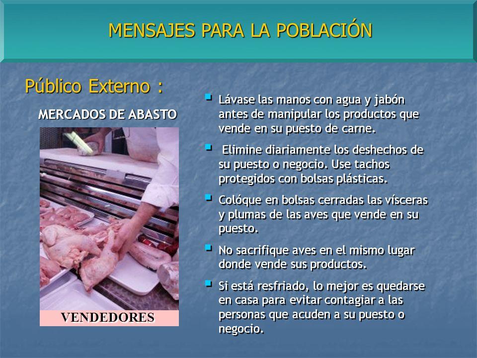 MENSAJES PARA LA POBLACIÓN Público Externo : Lávase las manos con agua y jabón antes de manipular los productos que vende en su puesto de carne.
