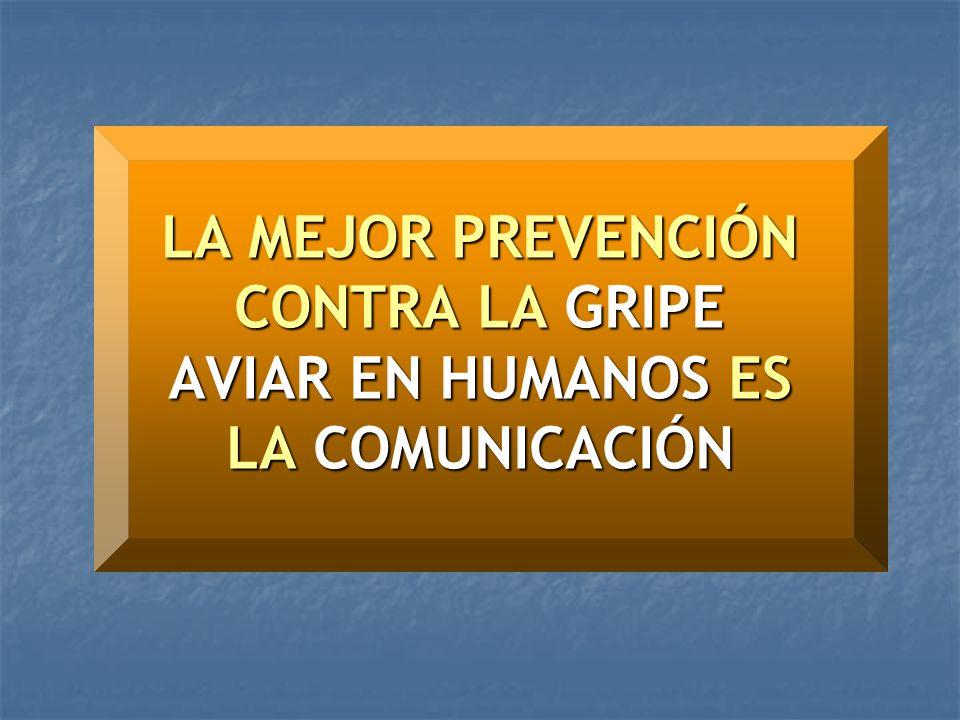 LA MEJOR PREVENCIÓN CONTRA LA GRIPE AVIAR EN HUMANOS ES LA COMUNICACIÓN