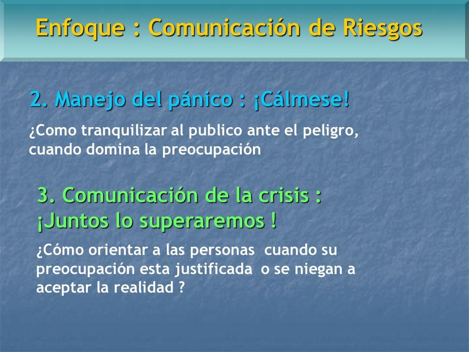 Enfoque : Comunicación de Riesgos 2. Manejo del pánico : ¡Cálmese.
