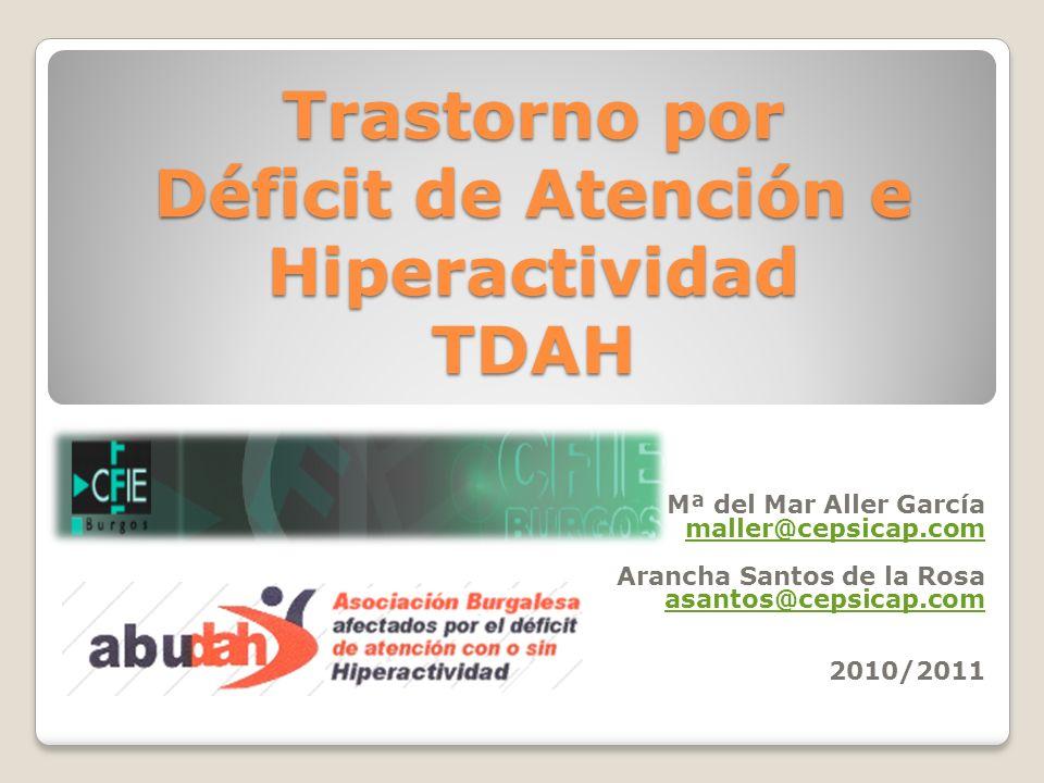 Trastorno por Déficit de Atención e Hiperactividad TDAH Mª del Mar Aller García maller@cepsicap.com Arancha Santos de la Rosa asantos@cepsicap.com 2010/2011