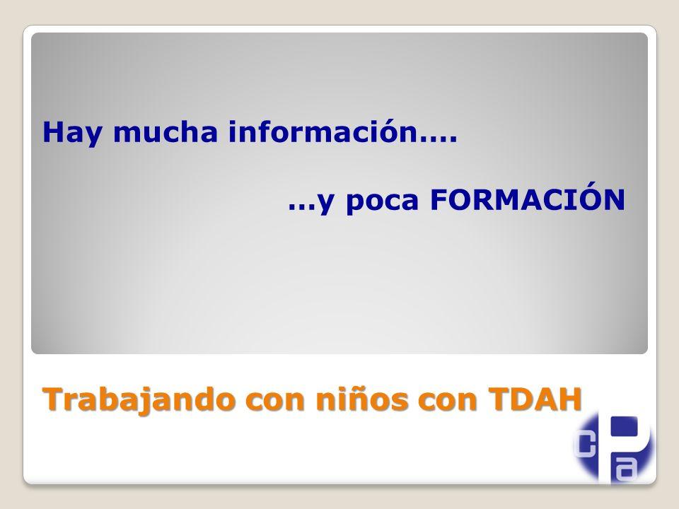 Hay mucha información…. …y poca FORMACIÓN Trabajando con niños con TDAH