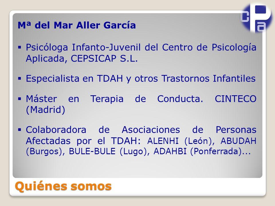 Quiénes somos Mª del Mar Aller García Psicóloga Infanto-Juvenil del Centro de Psicología Aplicada, CEPSICAP S.L.