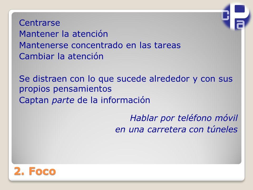 2. Foco Centrarse Mantener la atención Mantenerse concentrado en las tareas Cambiar la atención Se distraen con lo que sucede alrededor y con sus prop