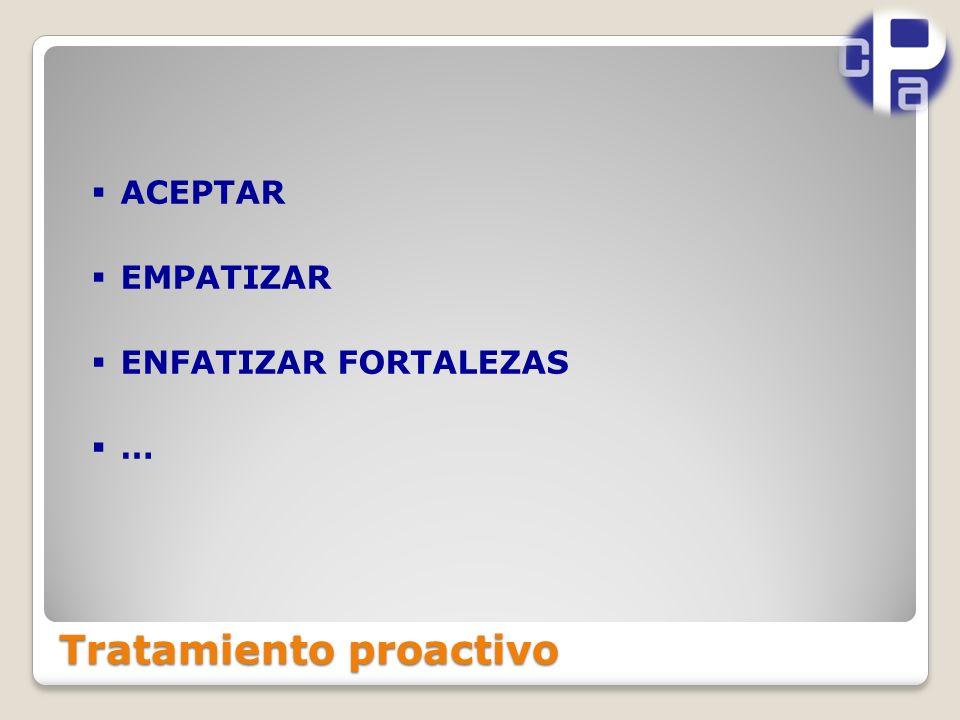 Tratamiento proactivo ACEPTAR EMPATIZAR ENFATIZAR FORTALEZAS …