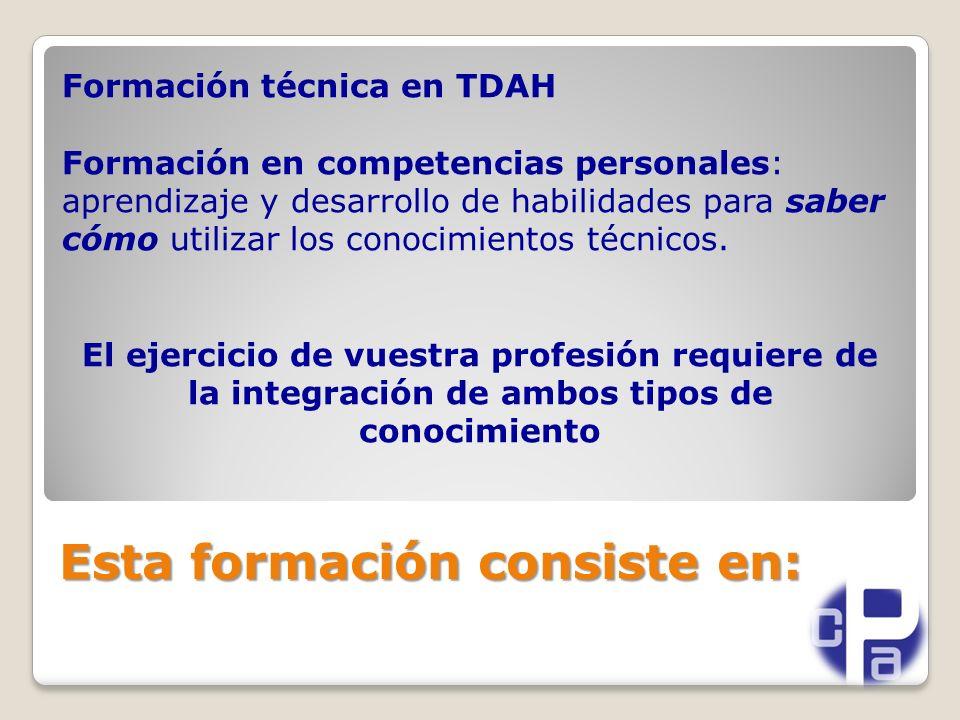 Esta formación consiste en: Formación técnica en TDAH Formación en competencias personales: aprendizaje y desarrollo de habilidades para saber cómo utilizar los conocimientos técnicos.