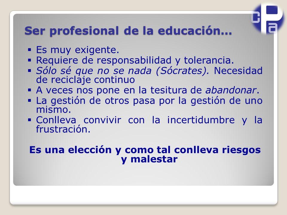 Ser profesional de la educación...Es muy exigente.