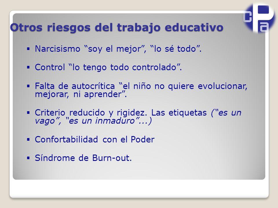 Otros riesgos del trabajo educativo Narcisismo soy el mejor, lo sé todo.