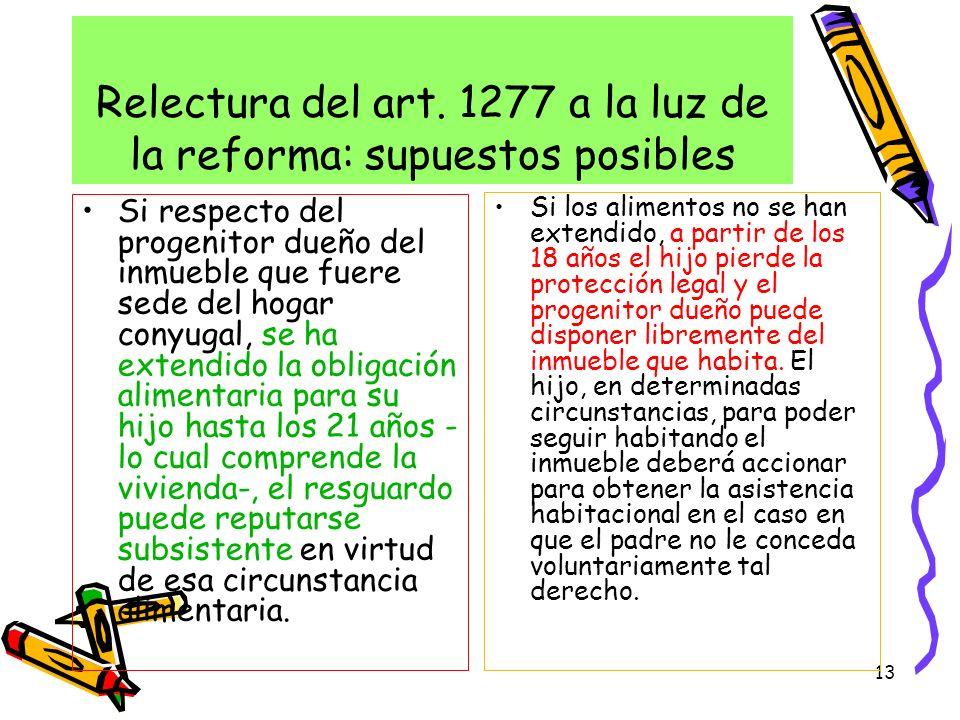 13 Relectura del art. 1277 a la luz de la reforma: supuestos posibles Si respecto del progenitor dueño del inmueble que fuere sede del hogar conyugal,