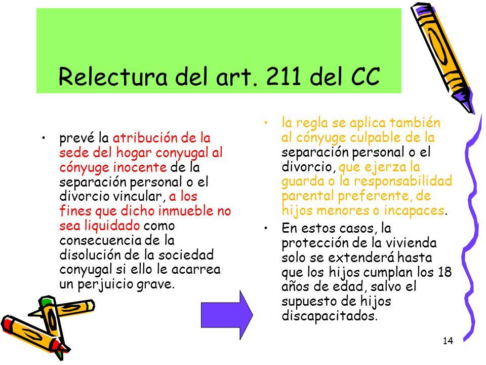 14 Relectura del art. 211 del CC prevé la atribución de la sede del hogar conyugal al cónyuge inocente de la separación personal o el divorcio vincula