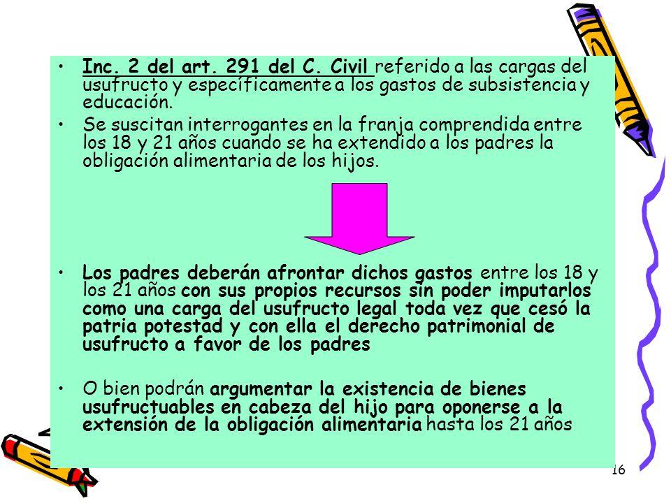 16 Inc. 2 del art. 291 del C. Civil referido a las cargas del usufructo y específicamente a los gastos de subsistencia y educación. Se suscitan interr