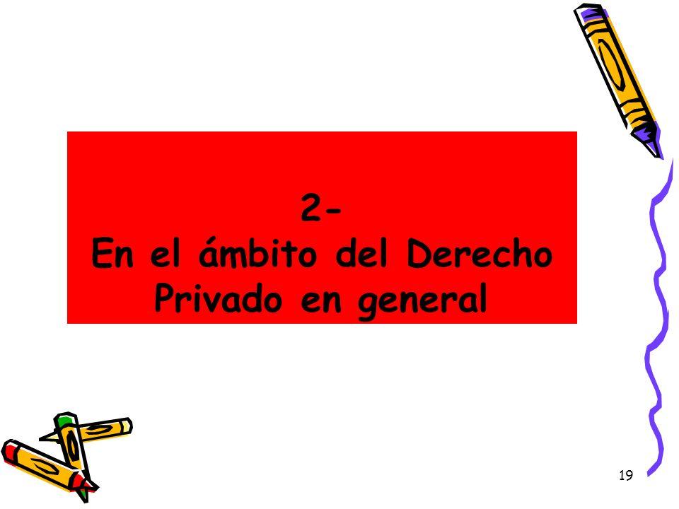 19 2- En el ámbito del Derecho Privado en general