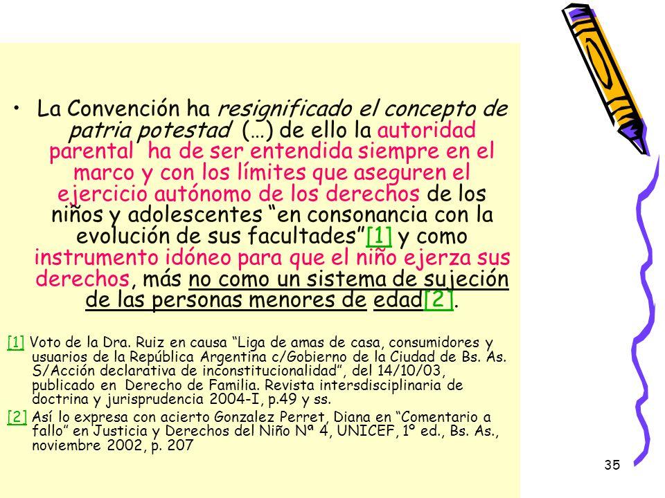35 La Convención ha resignificado el concepto de patria potestad (…) de ello la autoridad parental ha de ser entendida siempre en el marco y con los l