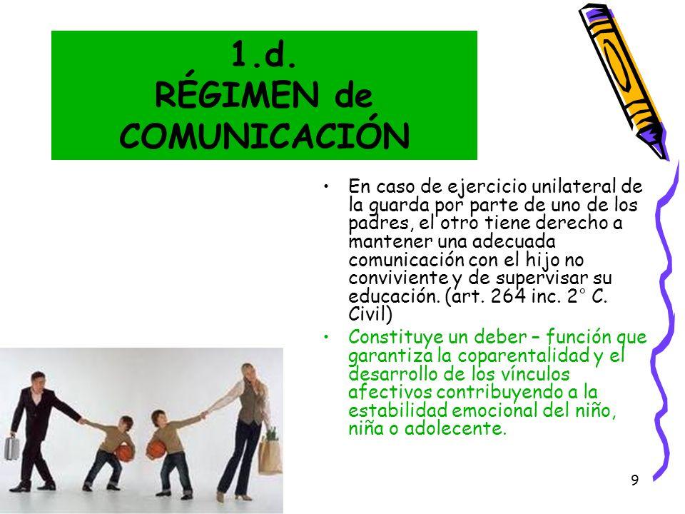 9 1.d. RÉGIMEN de COMUNICACIÓN En caso de ejercicio unilateral de la guarda por parte de uno de los padres, el otro tiene derecho a mantener una adecu