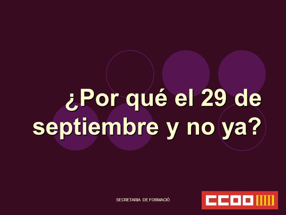 SECRETARIA DE FORMACIÓ ¿Por qué el 29 de septiembre y no ya