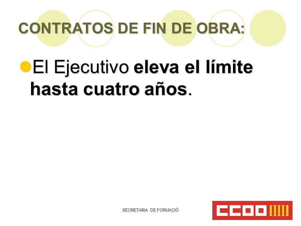 SECRETARIA DE FORMACIÓ CONTRATOS DE FIN DE OBRA: El Ejecutivo eleva el límite hasta cuatro años.