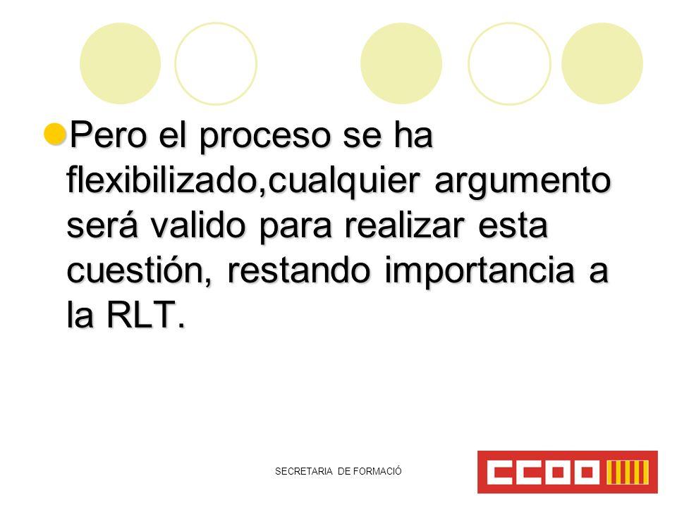 SECRETARIA DE FORMACIÓ Pero el proceso se ha flexibilizado,cualquier argumento será valido para realizar esta cuestión, restando importancia a la RLT.