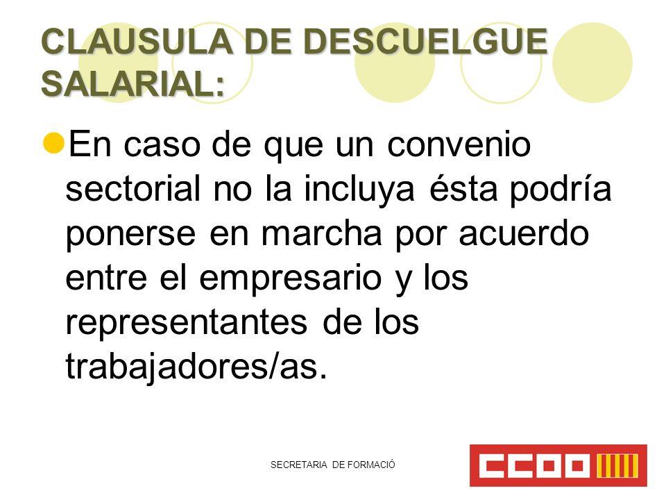 SECRETARIA DE FORMACIÓ CLAUSULA DE DESCUELGUE SALARIAL: En caso de que un convenio sectorial no la incluya ésta podría ponerse en marcha por acuerdo entre el empresario y los representantes de los trabajadores/as.