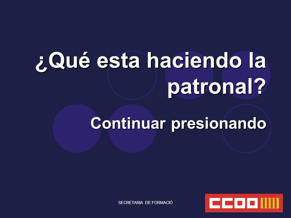 SECRETARIA DE FORMACIÓ ¿Qué esta haciendo la patronal Continuar presionando