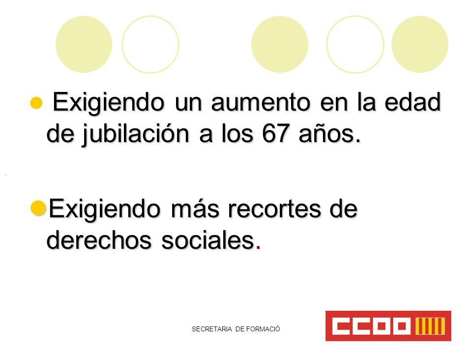 SECRETARIA DE FORMACIÓ Exigiendo un aumento en la edad de jubilación a los 67 años.