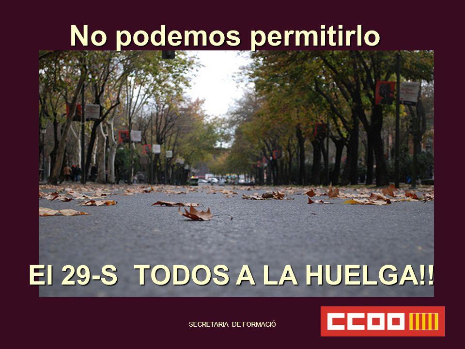 SECRETARIA DE FORMACIÓ El 29-S TODOS A LA HUELGA!! No podemos permitirlo