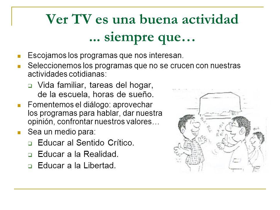 Ver TV es una buena actividad... siempre que… Escojamos los programas que nos interesan. Seleccionemos los programas que no se crucen con nuestras act