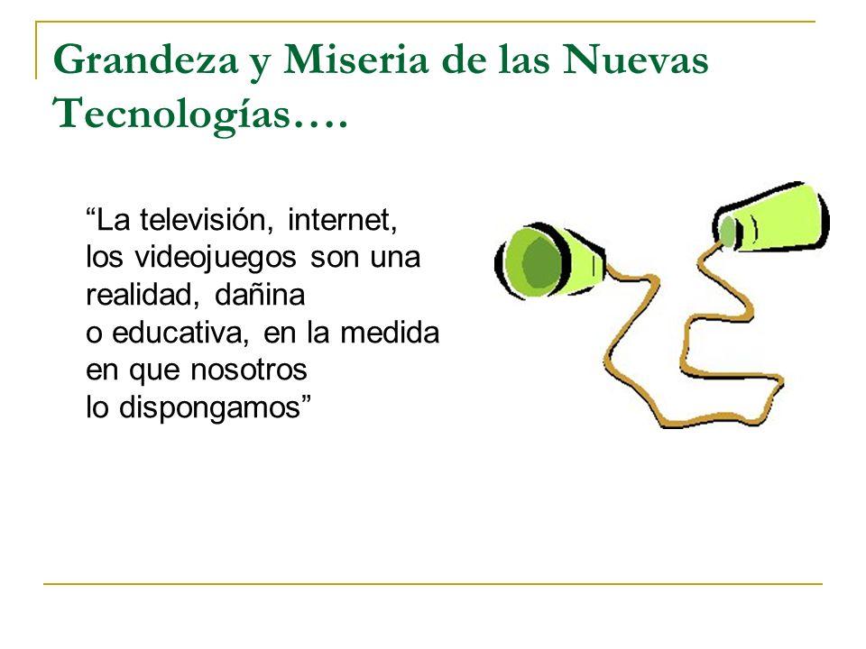 Grandeza y Miseria de las Nuevas Tecnologías…. La televisión, internet, los videojuegos son una realidad, dañina o educativa, en la medida en que noso