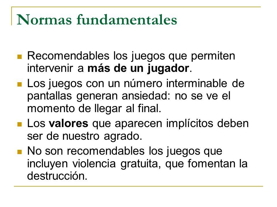 Normas fundamentales Recomendables los juegos que permiten intervenir a más de un jugador. Los juegos con un número interminable de pantallas generan