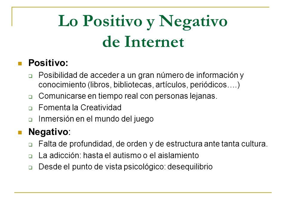 Lo Positivo y Negativo de Internet Positivo: Posibilidad de acceder a un gran número de información y conocimiento (libros, bibliotecas, artículos, pe